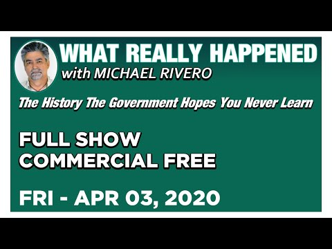 What Really Happened: Mike Rivero Friday 4/3/20: Today's News, Calls & Commentary Show