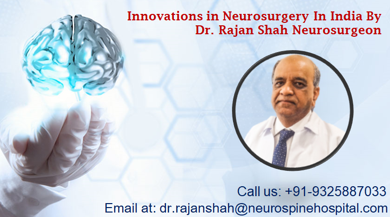 Innovations in Neurosurgery In India By Dr. Rajan Shah Neurosurgeon