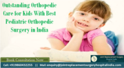 Outstanding Orthopedic Care for Kids With Best Pediatric Orthopedic Surgery in India