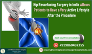 Hip Resurfacing Surgery in India Allows Patients to Have a Very Active Lifestyle After the Procedure