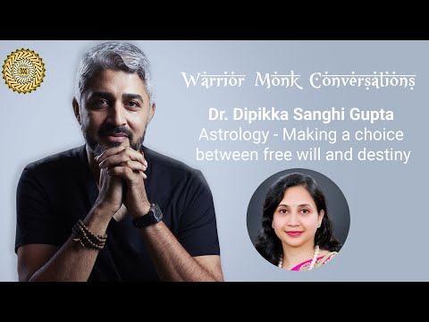 Astrology - Making a choice between free will and destiny  - Dr.Dipikka Sanghi Gupta