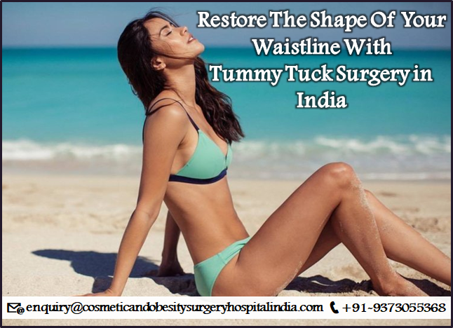 Restore The Shape Of Your Waistline With Tummy Tuck Surgery in India