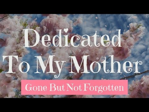 Touching Video - Dedicated To My Mother In Heaven Gone But Not Forgotten