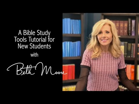 A Bible Study Tools Tutorial for New Students | Beth Moore
