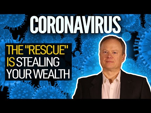 """Coronavirus: The """"Rescue"""" Is Stealing Your Wealth"""