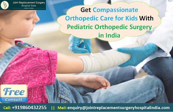 Get Compassionate Orthopedic Care for Kids with Pediatric Orthopedic Surgery in India