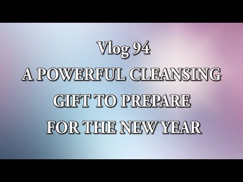 VLOG 94 - A POWERFUL CLEANSING GIFT TO PREPARE FOR THE NEW YEAR