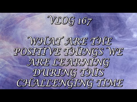 VLOG 167 - WHAT ARE THE POSITIVE THINGS WE ARE LEARNING DURING THIS CHALLENGING TIME