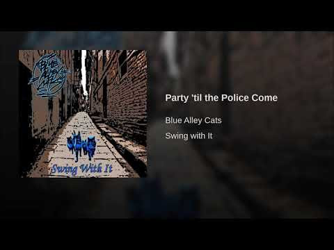 Blue Alley Cats - Party 'til The Police Come