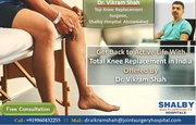 Get Back to Active Life With Total Knee Replacement in India Offered By Dr. Vikram Shah