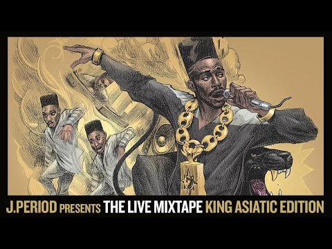 J.PERIOD Presents The Live Mixtape: King Asiatic Edition