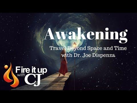 Awakening: Travel Beyond Space and Time (Dr. Joe Dispenza)