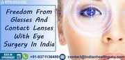 Freedom From Glasses And Contact Lenses With Eye Surgery In India