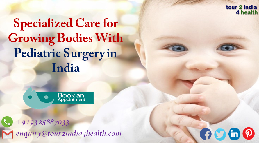 Specialized Care For Growing Bodies With Pediatric Surgery In India