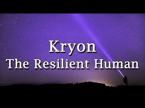 """Kryon - """"The Resilient Human"""""""