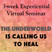 The Underworld is Calling Us to Heal: 3-wk Online Experiential Journey
