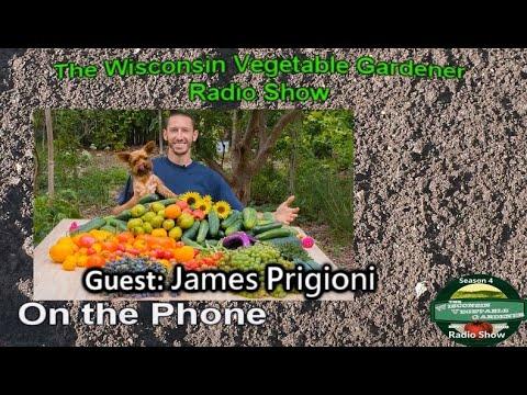 Segment 3 of S4E11 Interview with James Prigioni - The Wisconsin Vegetable Gardener radio show