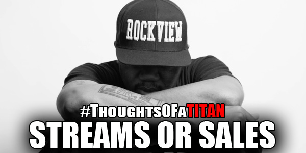 #ThoughtsOFaTITAN Streams Or Sales