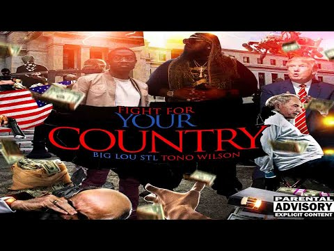 FIGHT FOR YOUR COUNTRY (TRUMP DISS) FT.TONO,BIG LOU STL