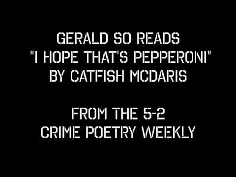"Gerald So reads ""I Hope That's Pepperoni"" by Catfish McDaris"