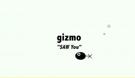 """Gizmo - """"SAW You"""""""