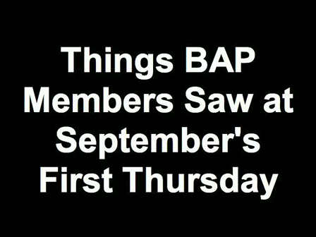 Things BAP Members Saw at September's First Thursday