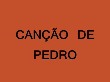 CANÇÃO DE PEDRO ♪♫[1]