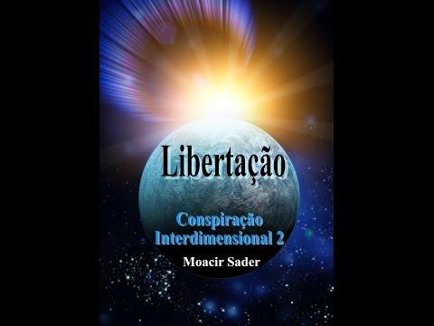 Trailer book: Conspiração Interdimensional 2 - Libertação - Moacir Sader