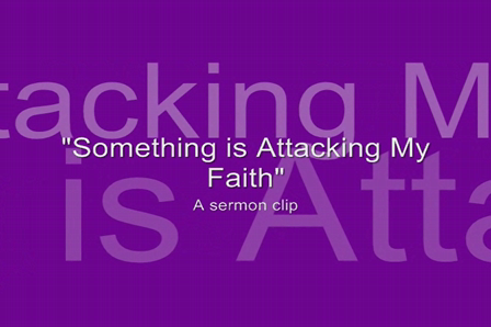 Something is Attacking my Faith Clip