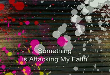 Something is Attacking My Faith