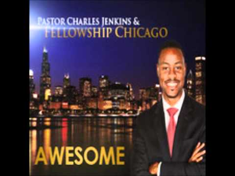 Pastor Charles Jenkins & Fellowship Chicago-Awesome