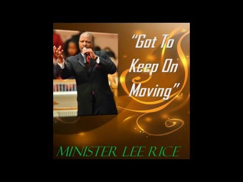 """Video Press Release: New Song """"Got To Keep On Moving"""" by Gospel Recording Artist Minister Lee Rice"""