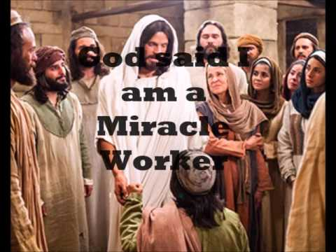 God said I am a Miracle Worker
