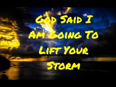God Said I Am Going to Lift Your Storm