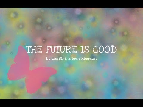 Poetry Reading: Law of Attraction Poem: The Future Is Good by Tanisha Eileen Hamelin