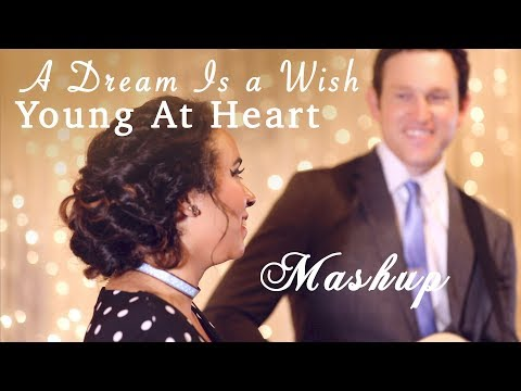 A Dream Is a Wish Your Heart Makes/Young At Heart (Cinderella/Sinatra) Rick Hale & Julissa Ruth
