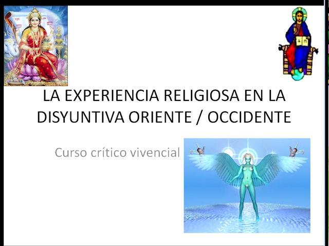 LA EXPERIENCIA RELIGIOSA EN LA DISYUNTIVA ORIENTE/OCCIDENTE