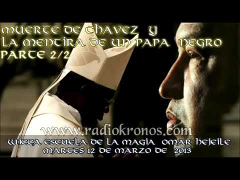 MUERTE DE CHAVEZ Y LA MENTIRA DE UN PAPA NEGRO parte 2/2