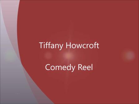 Tiffany Howcroft Comedy Reel