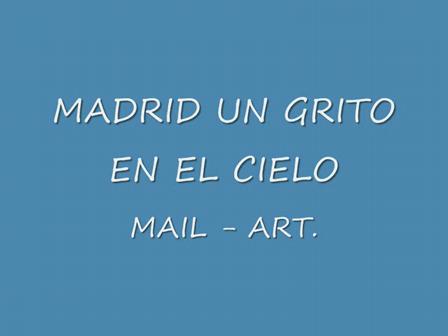 MAIL-ART MADRID UN GRITO EN EL CIELO.FELIPE LAMADRID