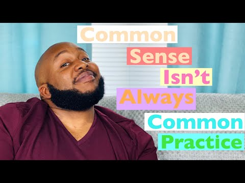 Common Sense Isn't Always Common Practice