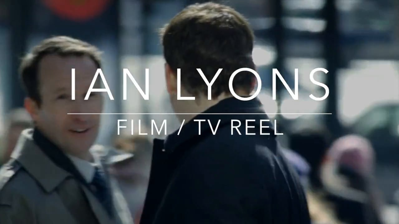 IAN LYONS - Film / TV Reel