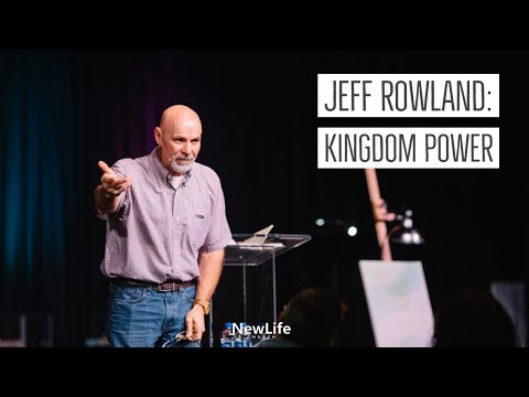 Jeff Rowland -- New Life Church -- Kingdom Power