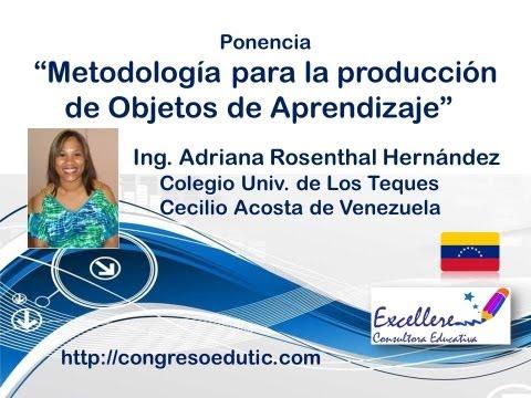 """Ponencia """"Metodología para la producción de Objetos de Aprendizajes"""" de Adriana Rosenthal Hernández"""