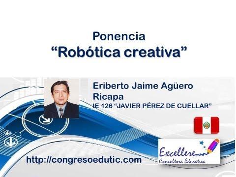 Ponencia de Eriberto Jaime Aguero Ricapa. Robótica Creativa