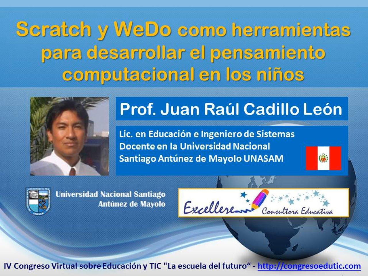 Ponencia de Juan Raúl Cadillo León: Scratch y WeDo como herramientas  para desarrollar el pensamiento computacional en los niños