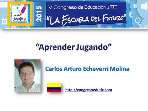 """Ponencia: """"Aprender Jugando"""" por Carlos Echeverri Molina"""