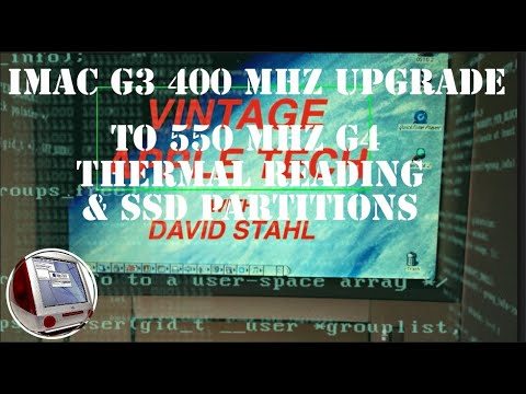 DAVE's Vintage Apple Tech #5 iMac G3 400 MHz To 550  Upgrade To G4 Thermal Reading & SSD Partitions