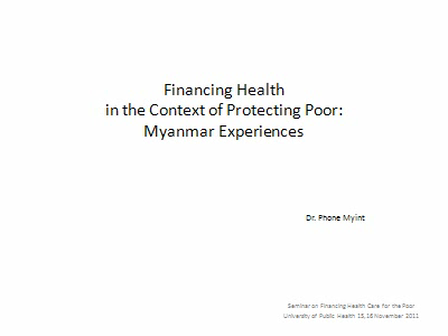 Seminar on Financing Health Care for the Poor: Myanmar Experiences Dr. Phone Myint
