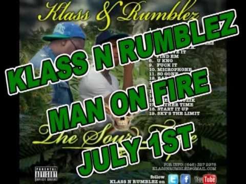 KLASS N RUMBLEZ: NEVA CLIP IT ON EM    MAN ON FIRE  JULY 1ST